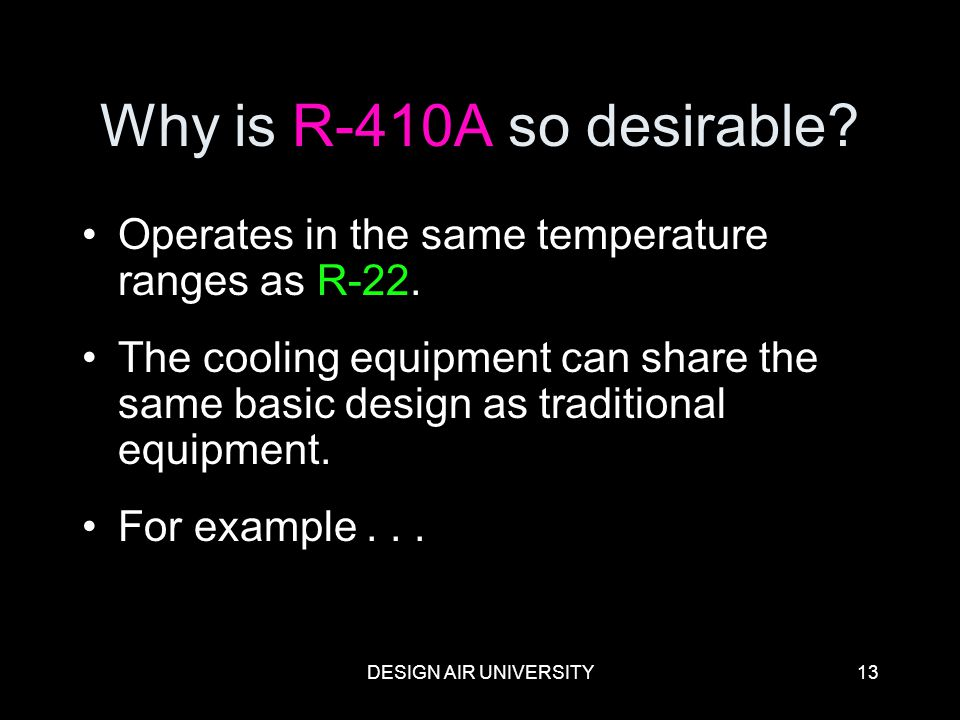 Why is R-410A so desirable Operates in the same temperature ranges as R-22.