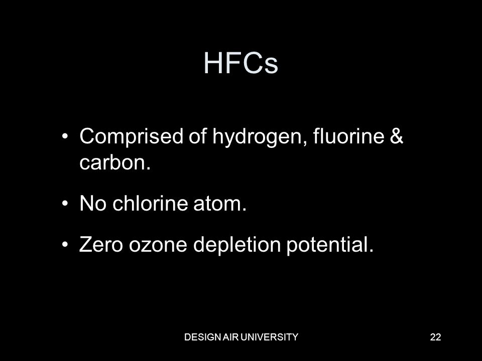 HFCs Comprised of hydrogen, fluorine & carbon. No chlorine atom.