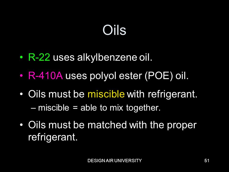 Oils R-22 uses alkylbenzene oil. R-410A uses polyol ester (POE) oil.