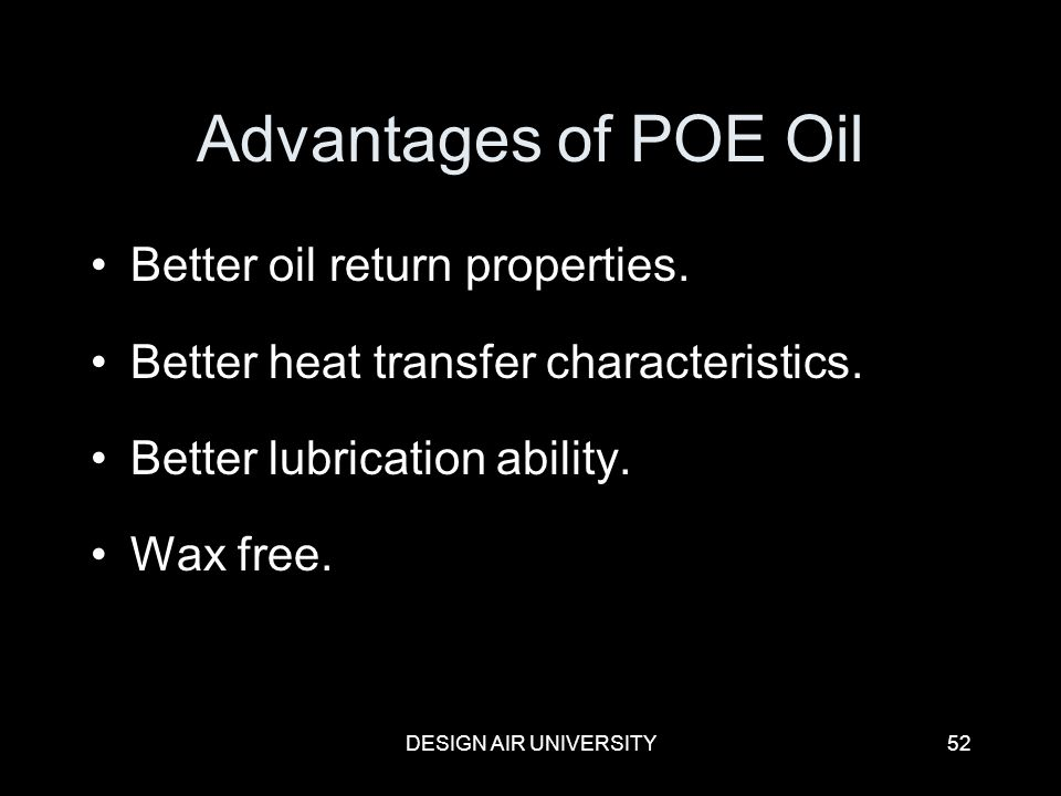 Advantages of POE Oil Better oil return properties.