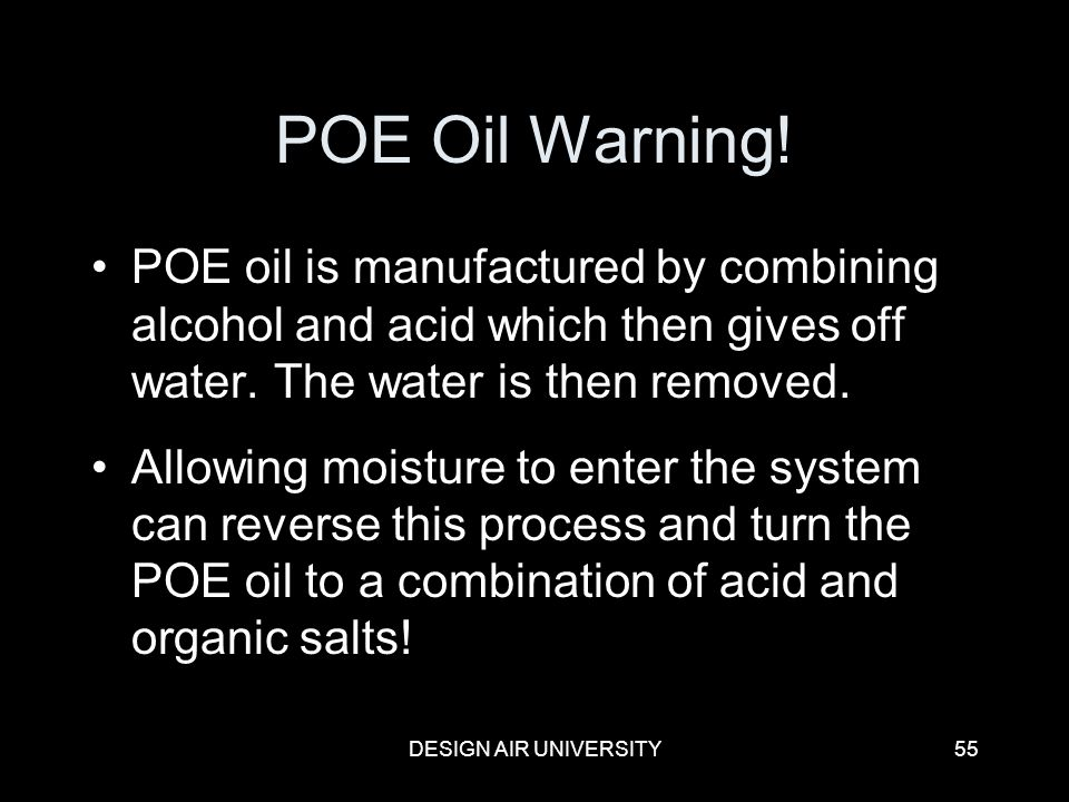 POE Oil Warning! POE oil is manufactured by combining alcohol and acid which then gives off water. The water is then removed.