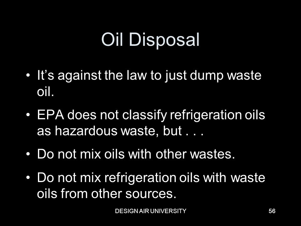Oil Disposal It's against the law to just dump waste oil.