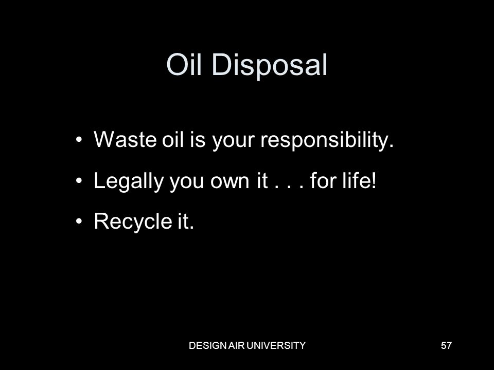 Oil Disposal Waste oil is your responsibility.