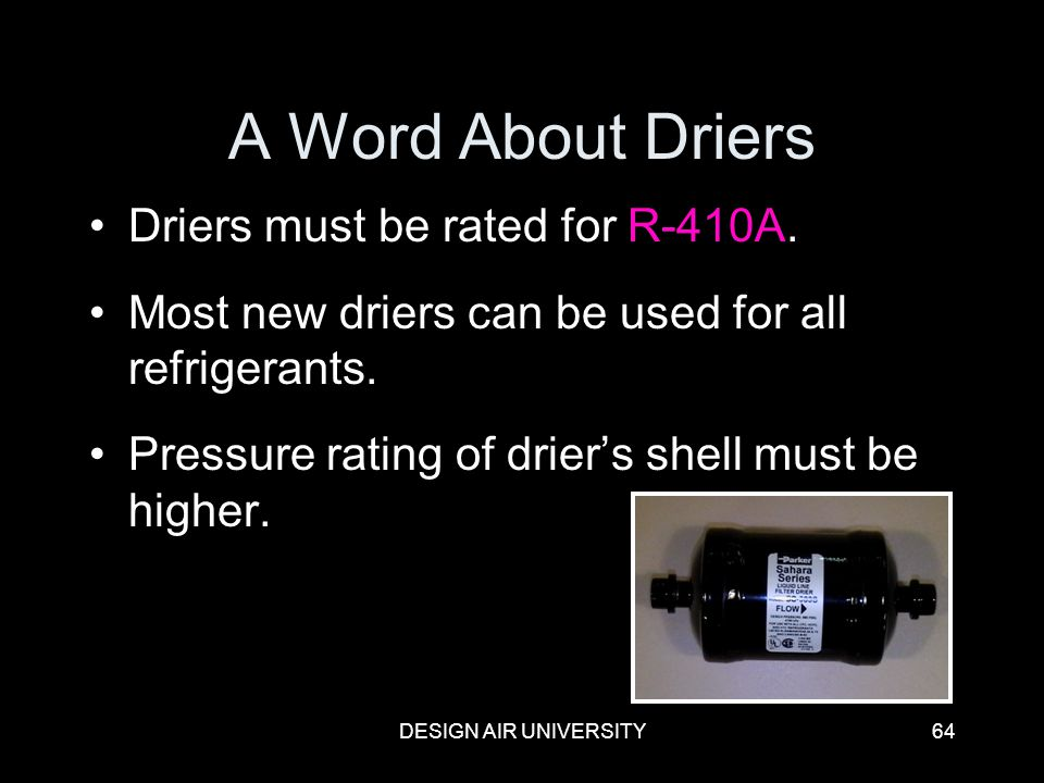 A Word About Driers Driers must be rated for R-410A.
