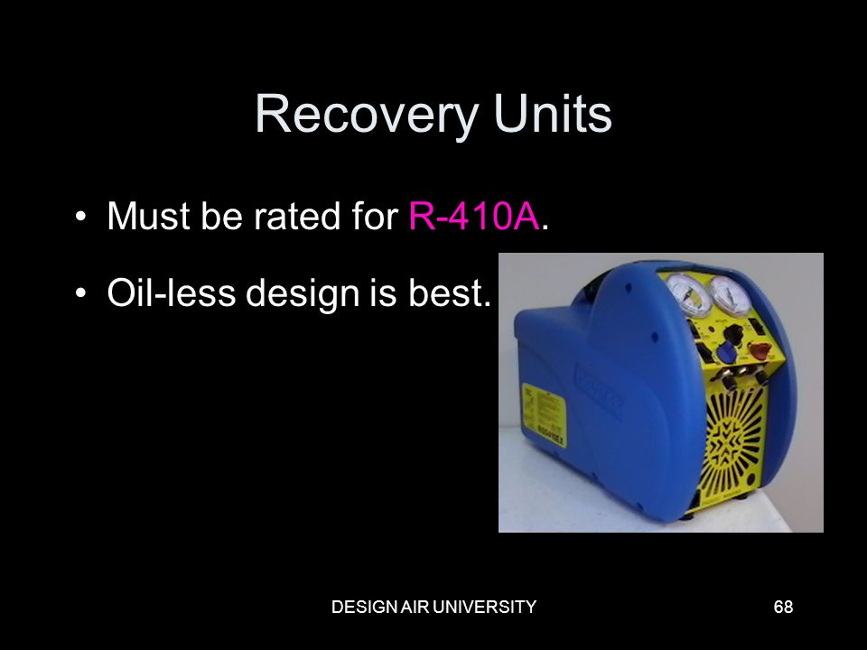 Recovery Units Must be rated for R-410A. Oil-less design is best.