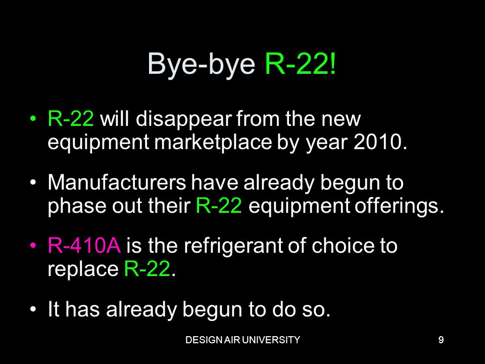 Bye-bye R-22! R-22 will disappear from the new equipment marketplace by year 2010.