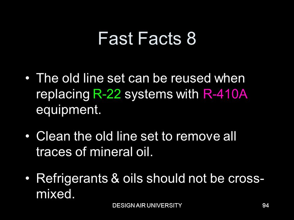 Fast Facts 8 The old line set can be reused when replacing R-22 systems with R-410A equipment.