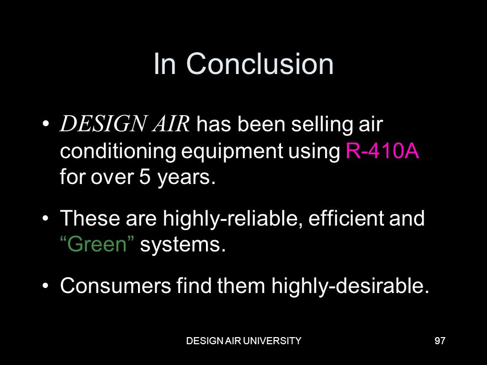 In Conclusion DESIGN AIR has been selling air conditioning equipment using R-410A for over 5 years.