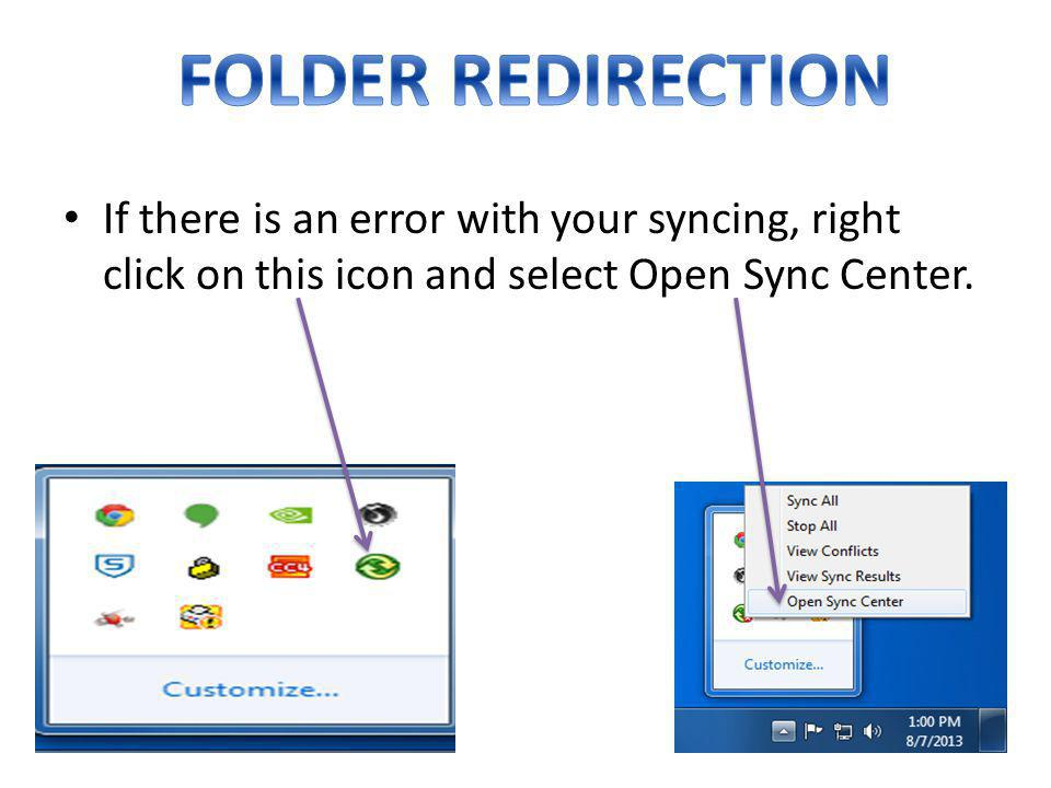 FOLDER REDIRECTION If there is an error with your syncing, right click on this icon and select Open Sync Center.