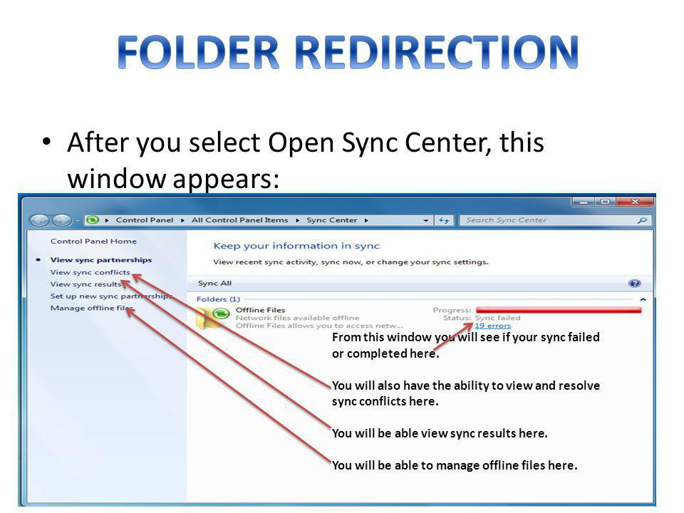 FOLDER REDIRECTION After you select Open Sync Center, this window appears: From this window you will see if your sync failed or completed here.