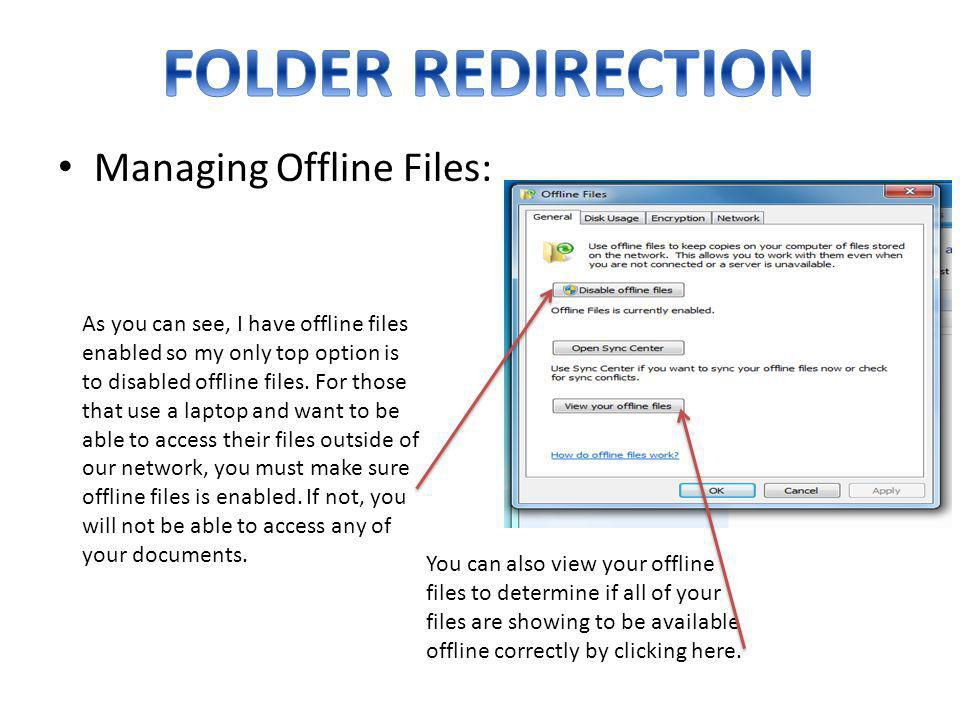 FOLDER REDIRECTION Managing Offline Files: