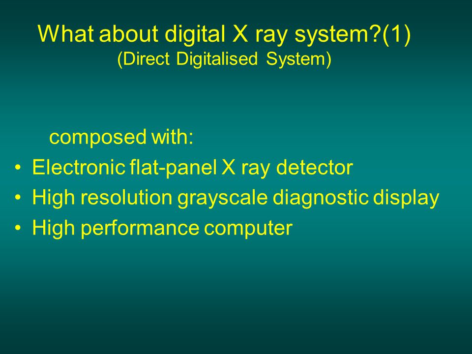 What about digital X ray system (1) (Direct Digitalised System)