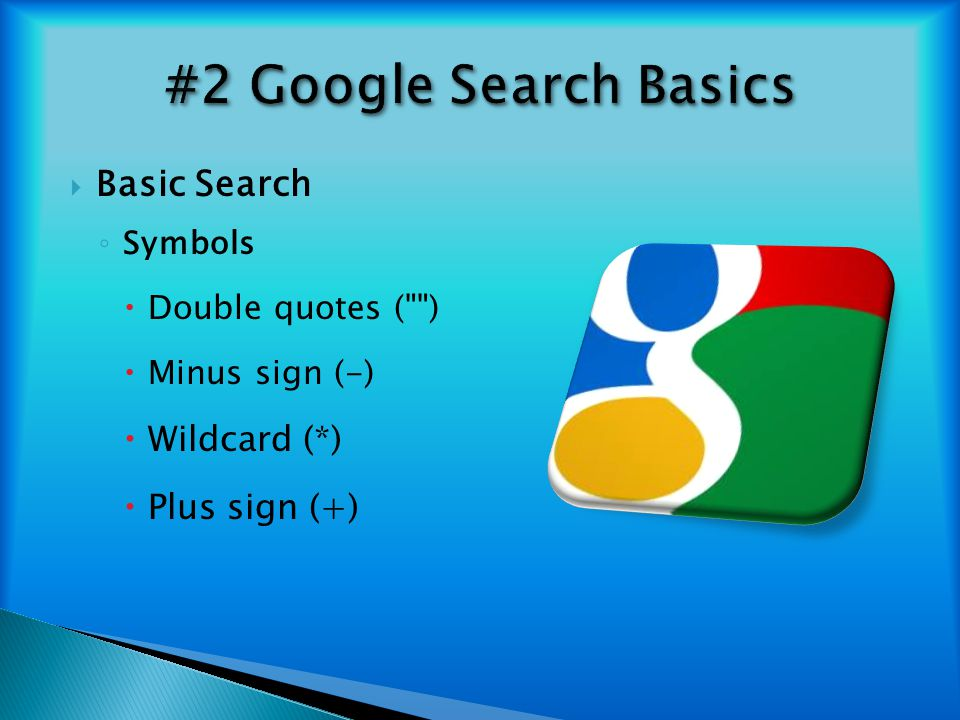#2 Google Search Basics Basic Search Wildcard (*) Plus sign (+)