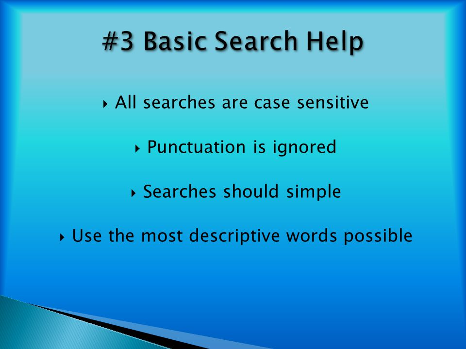 #3 Basic Search Help All searches are case sensitive