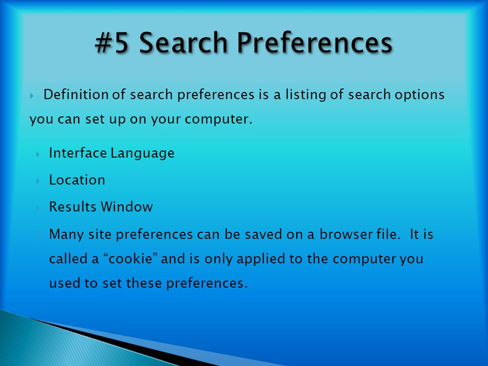 #5 Search Preferences Definition of search preferences is a listing of search options you can set up on your computer.