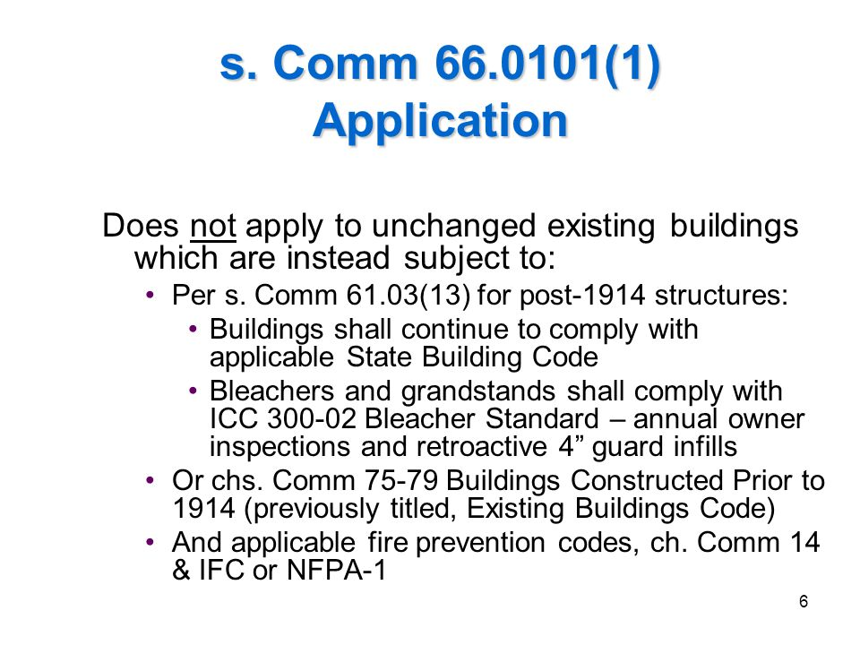 2006 IEBC Fundamentals 3/31/2017. s. Comm 66.0101(1) Application. Does not apply to unchanged existing buildings which are instead subject to: