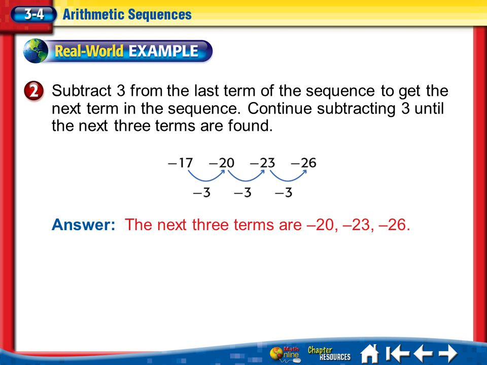 Answer: The next three terms are –20, –23, –26.