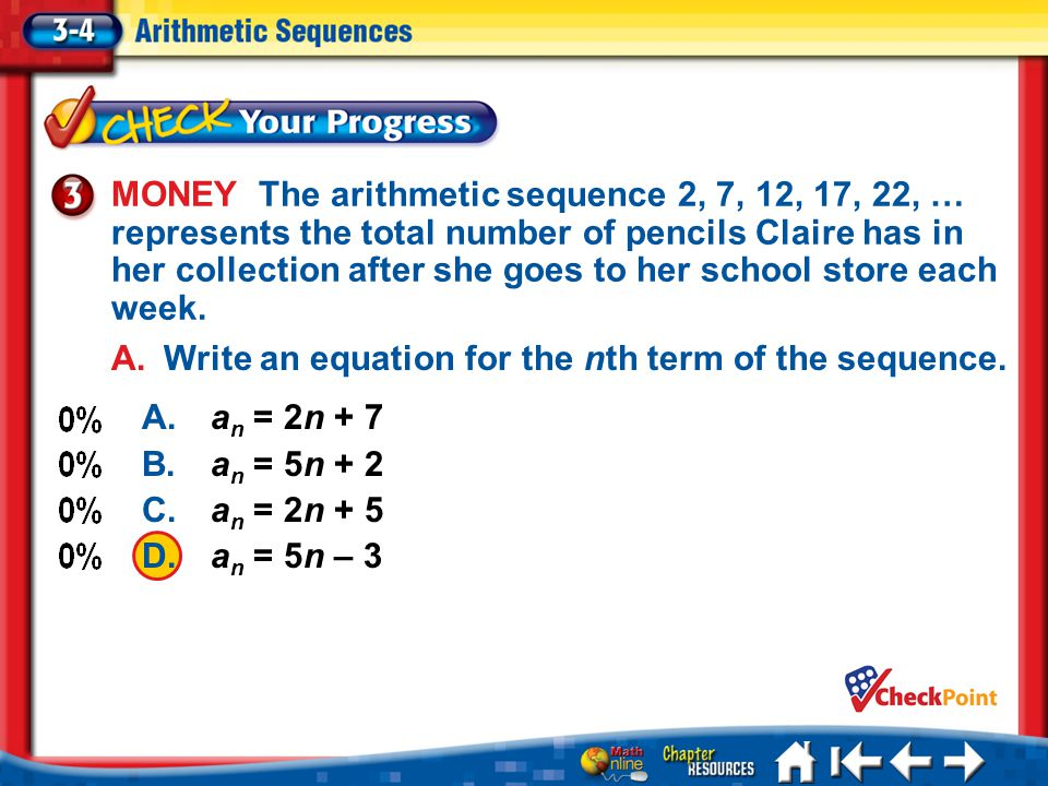 MONEY The arithmetic sequence 2, 7, 12, 17, 22, … represents the total number of pencils Claire has in her collection after she goes to her school store each week.