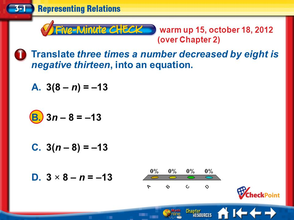 warm up 15, october 18, 2012 (over Chapter 2) Translate three times a number decreased by eight is negative thirteen, into an equation.