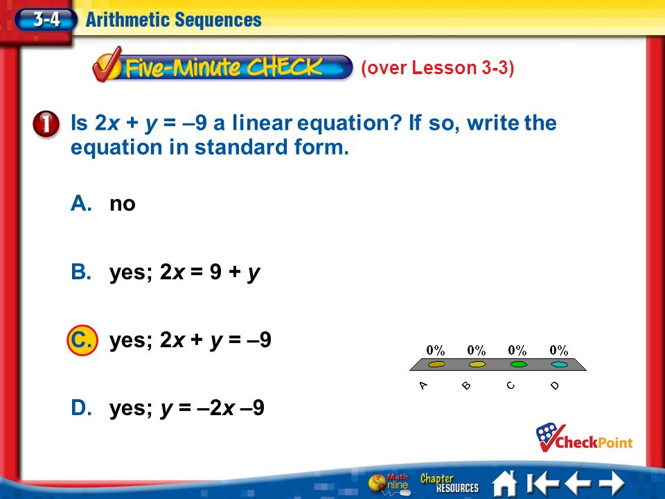 (over Lesson 3-3) Is 2x + y = –9 a linear equation If so, write the equation in standard form. A. no.