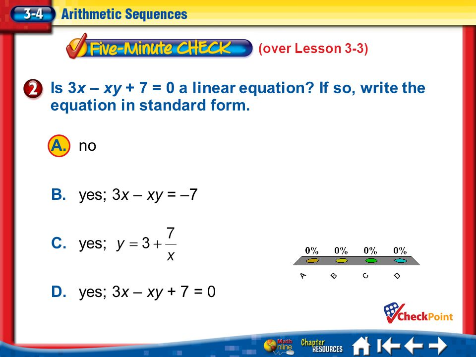 (over Lesson 3-3) Is 3x – xy + 7 = 0 a linear equation If so, write the equation in standard form.