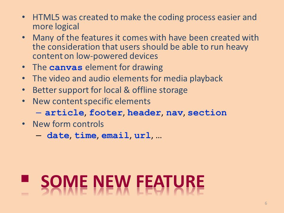 HTML5 was created to make the coding process easier and more logical