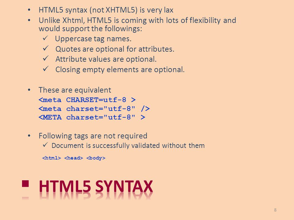 HTML5 syntax HTML5 syntax (not XHTML5) is very lax