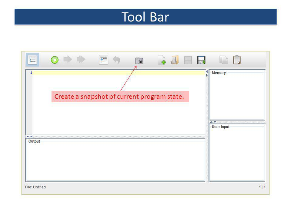 Tool Bar Create a snapshot of current program state.