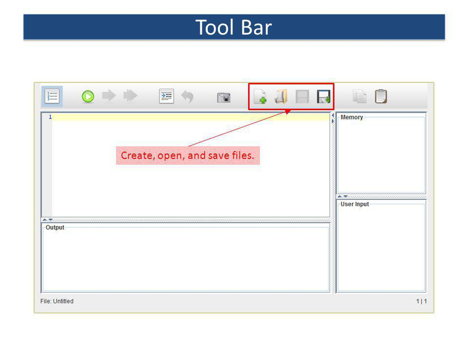 Tool Bar Create, open, and save files.