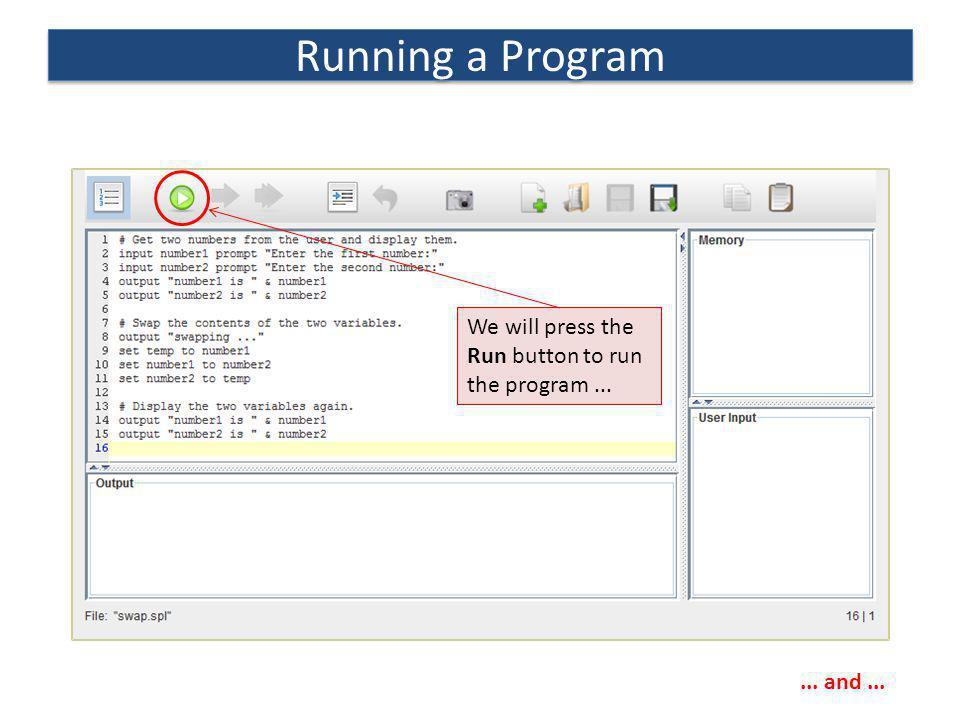 Running a Program We will press the Run button to run the program ...