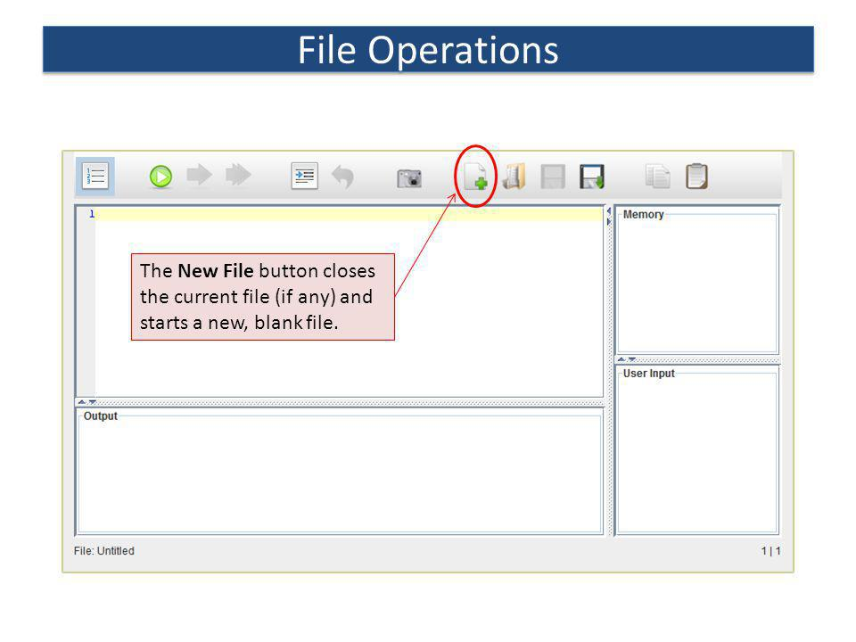 File Operations The New File button closes the current file (if any) and starts a new, blank file.