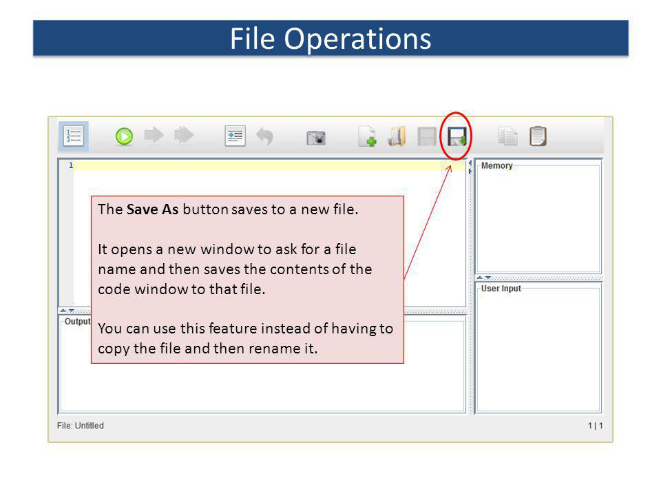 File Operations The Save As button saves to a new file.