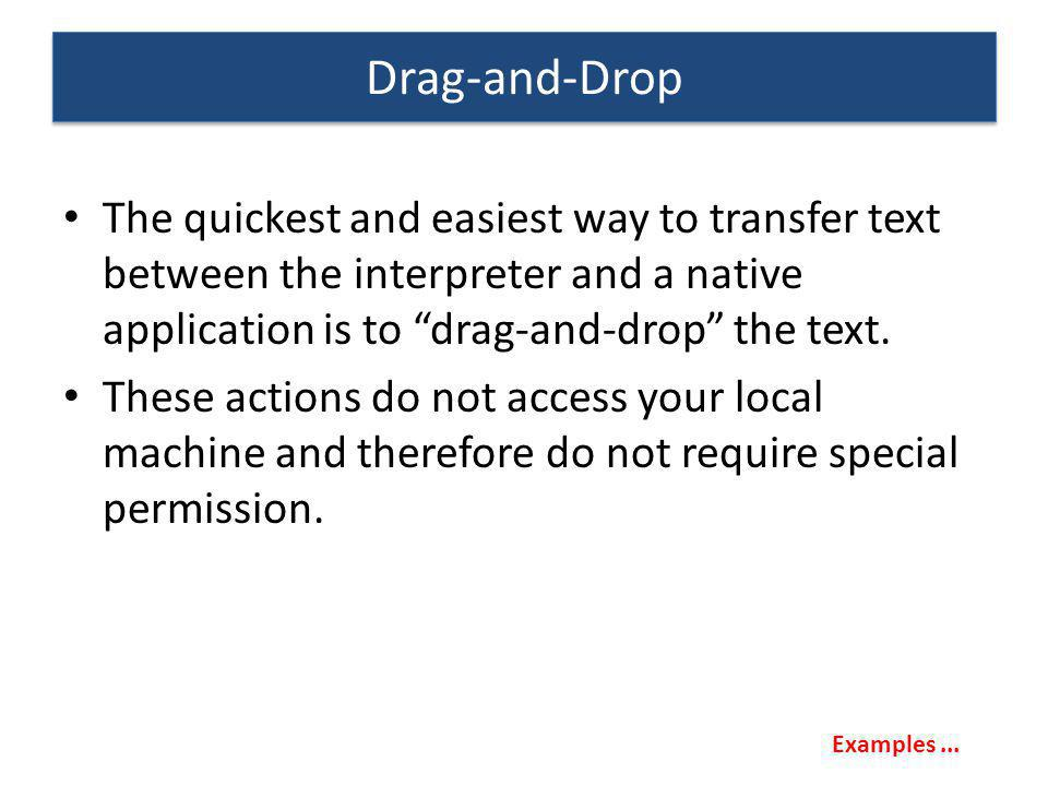 Drag-and-Drop The quickest and easiest way to transfer text between the interpreter and a native application is to drag-and-drop the text.