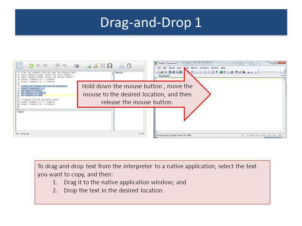 Drag-and-Drop 1 Hold down the mouse button , move the mouse to the desired location, and then release the mouse button.