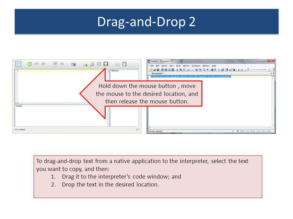 Drag-and-Drop 2 Hold down the mouse button , move the mouse to the desired location, and then release the mouse button.