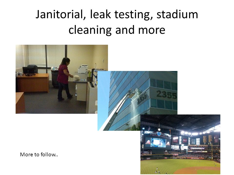 Janitorial, leak testing, stadium cleaning and more