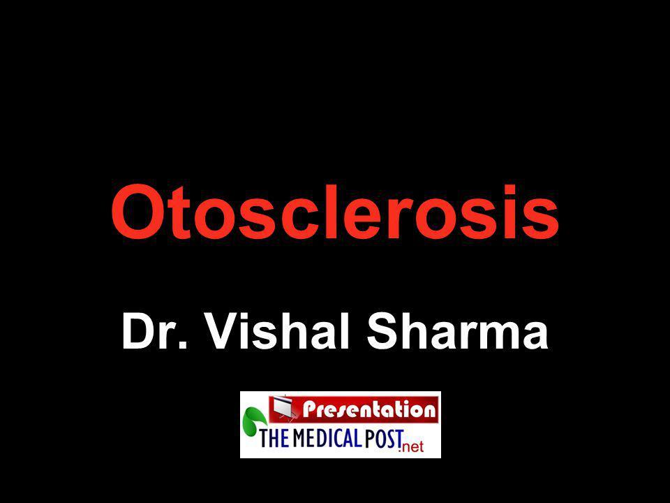 Otosclerosis Dr. Vishal Sharma