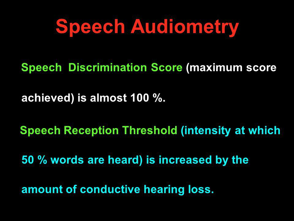 Speech Audiometry Speech Discrimination Score (maximum score achieved) is almost 100 %.