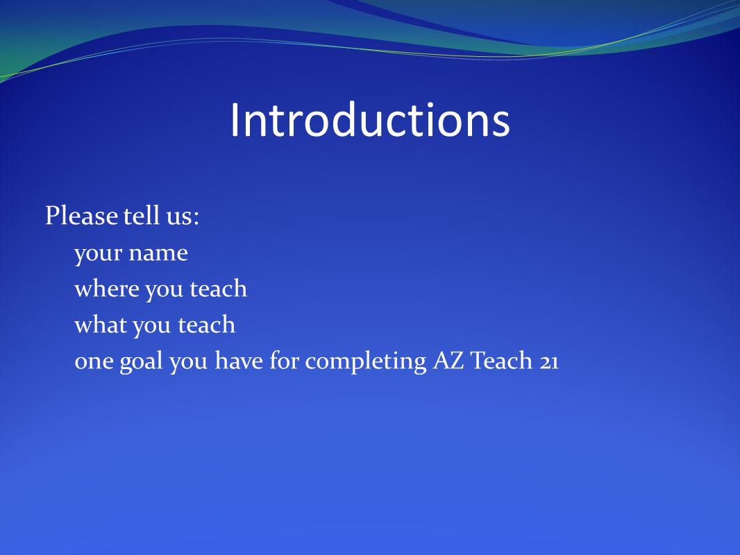Introductions Please tell us: your name where you teach what you teach