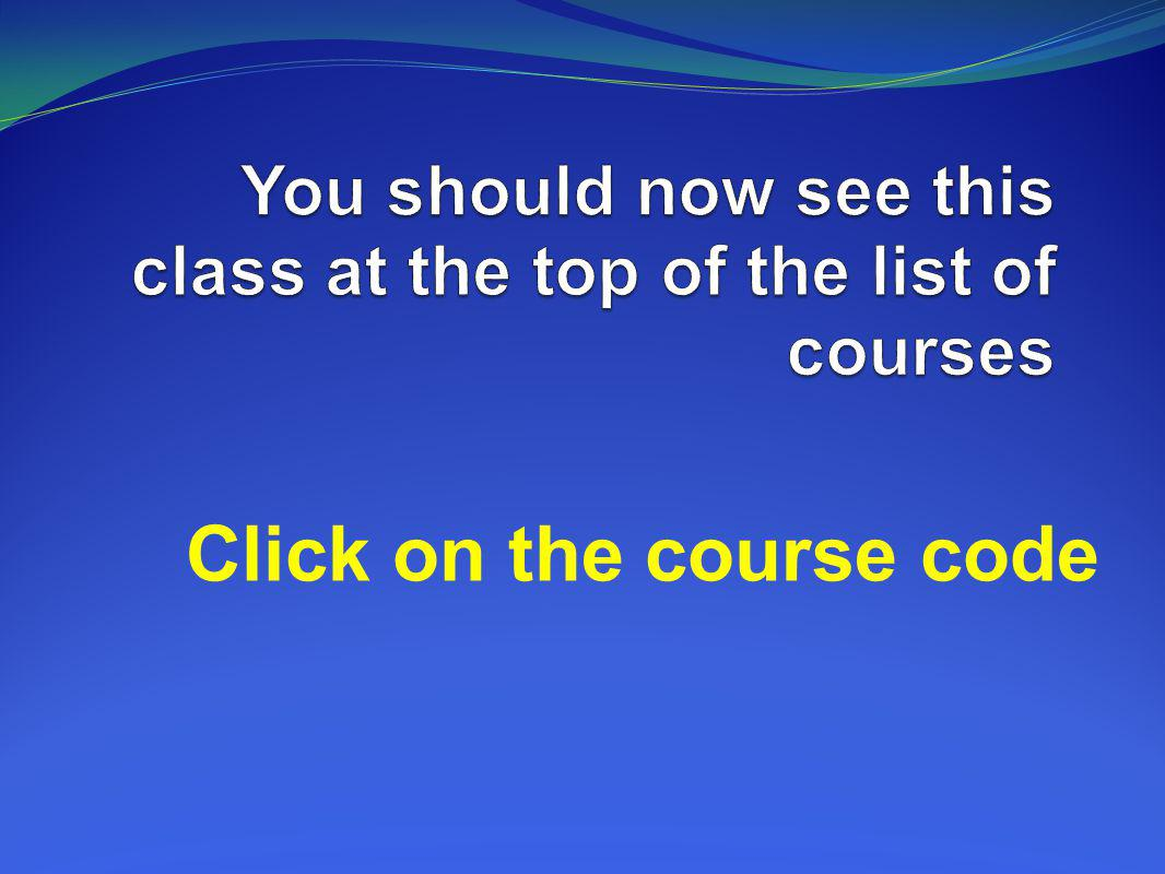 You should now see this class at the top of the list of courses