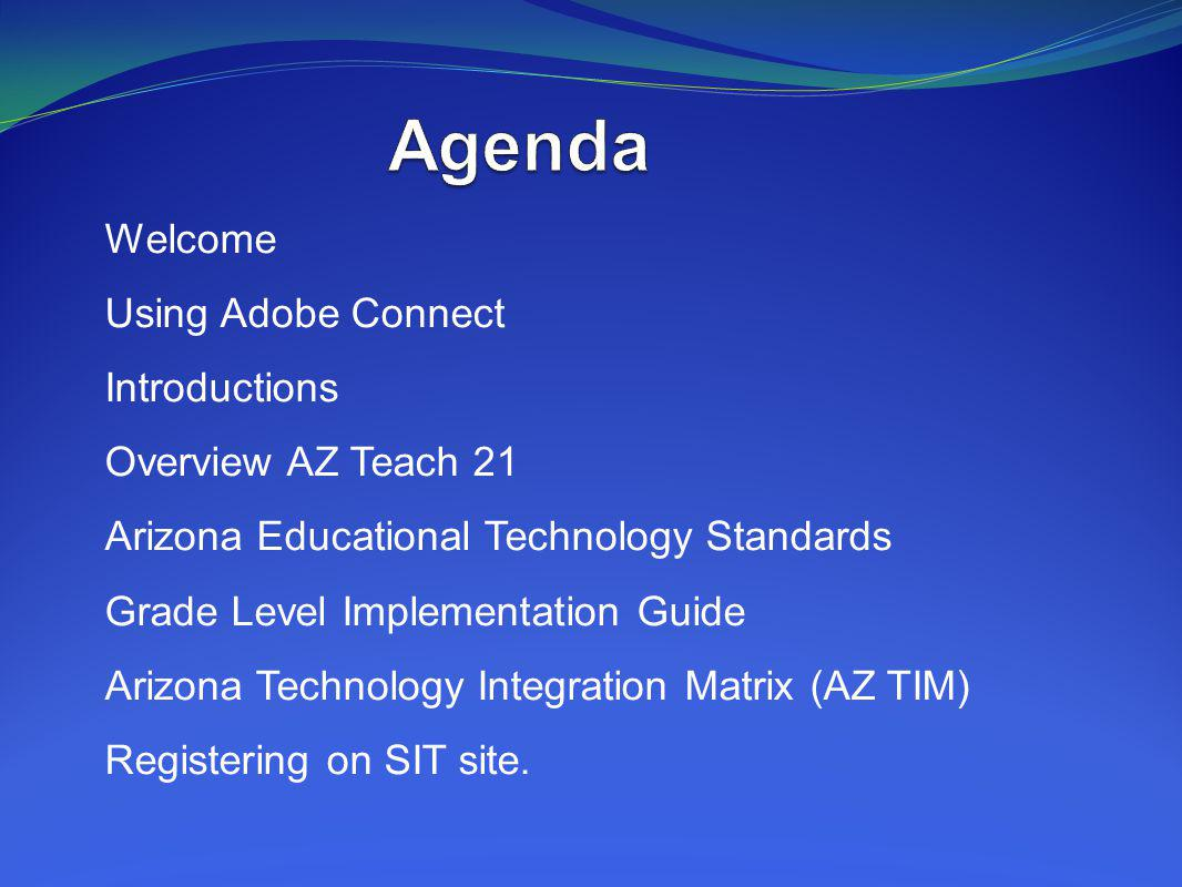 Agenda Welcome Using Adobe Connect Introductions Overview AZ Teach 21