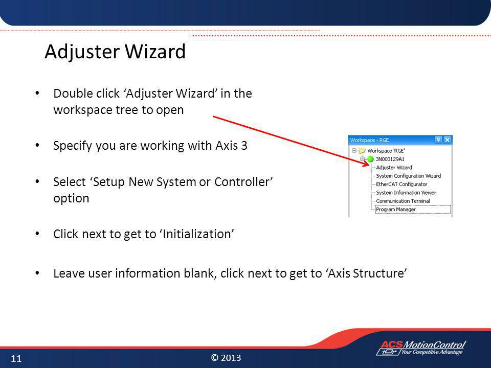 Adjuster Wizard Double click 'Adjuster Wizard' in the workspace tree to open. Specify you are working with Axis 3.