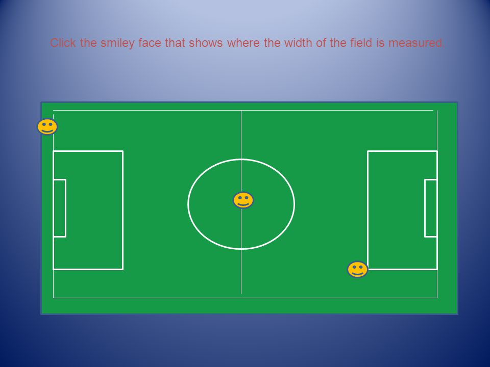 Click the smiley face that shows where the width of the field is measured.