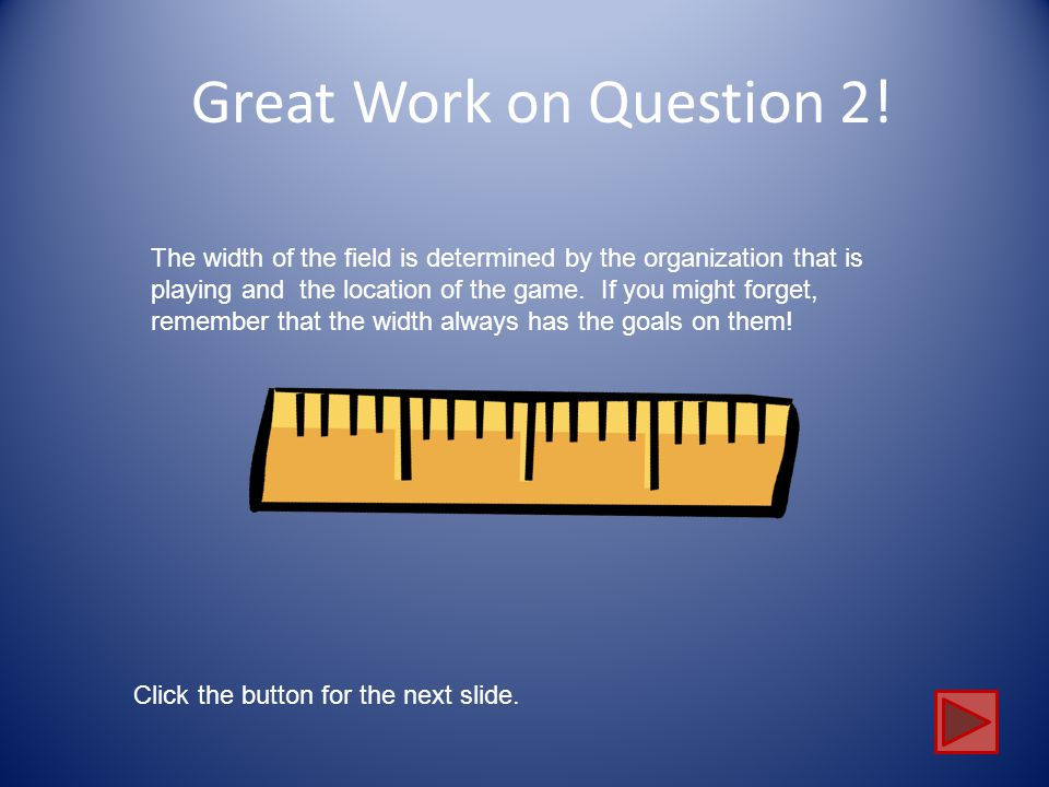 Great Work on Question 2! The width of the field is determined by the organization that is.