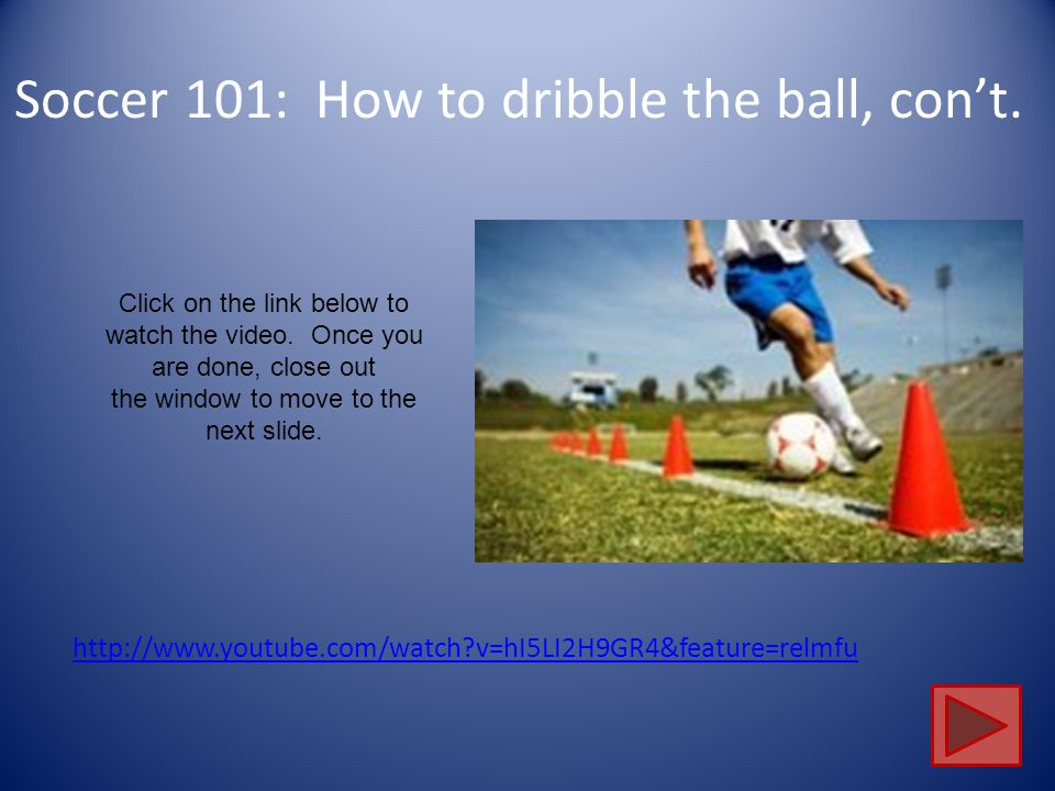 Soccer 101: How to dribble the ball, con't.