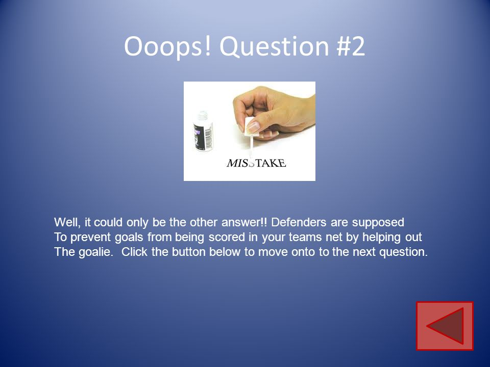 Ooops! Question #2 Well, it could only be the other answer!! Defenders are supposed.