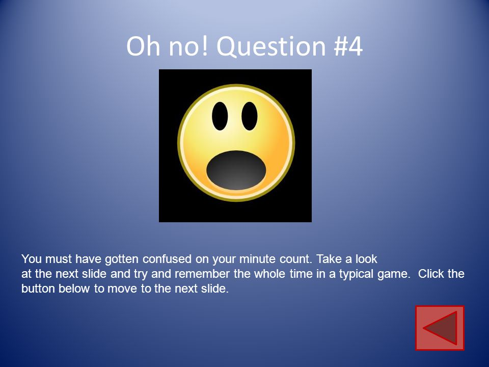 Oh no! Question #4 You must have gotten confused on your minute count. Take a look.