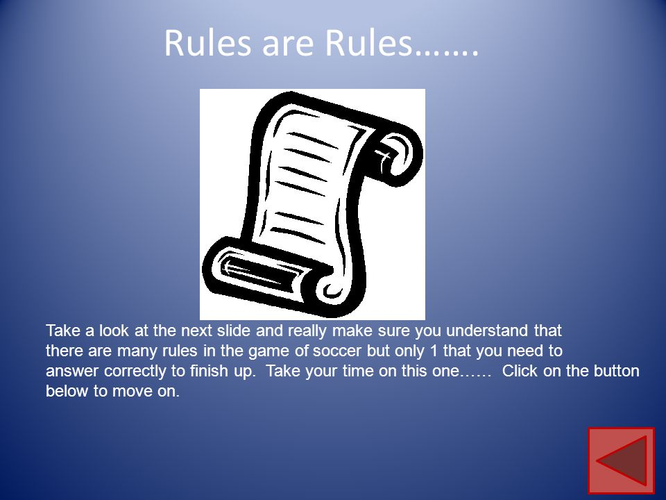 Rules are Rules……. Take a look at the next slide and really make sure you understand that.