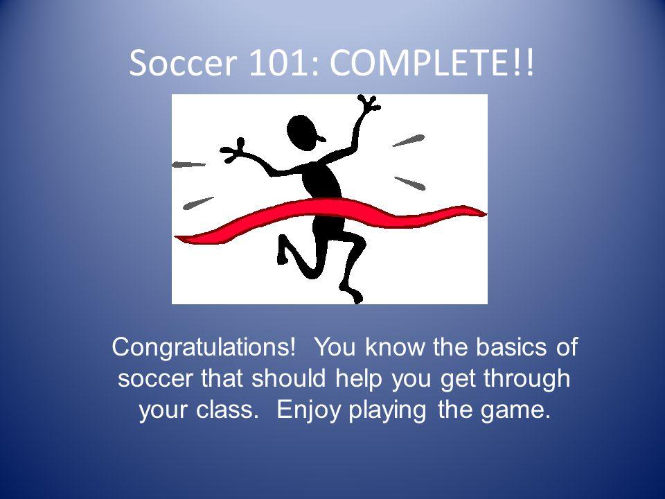 Soccer 101: COMPLETE!. Congratulations.