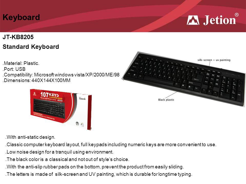 Keyboard JT-KB8205 Standard Keyboard .Material: Plastic. .Port: USB